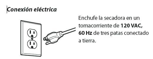Se debe enchufar esta secadora a un tomacorriente conectado a tierra de 120 VCA, 60 Hz. protegido por un fusible o cortacircuitos de 15 amperes. Si no se cumple con esto se podrá producir una explosión, incendio o muerte.
